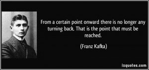 point onward there is no longer any turning back. That is the point ...