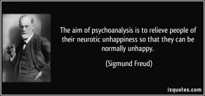 The aim of psychoanalysis is to relieve people of their neurotic ...