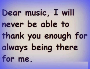 ... Able To Thank You Enough For Always Being There For Me - Music Quote