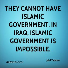 ... have Islamic government. In Iraq, Islamic government is impossible