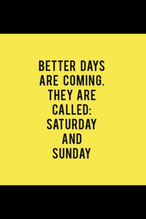 The weekend!!!