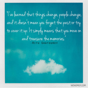ve learned that things change, people change, and it doesn't mean ...