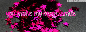 you make my heart smile Profile Facebook Covers