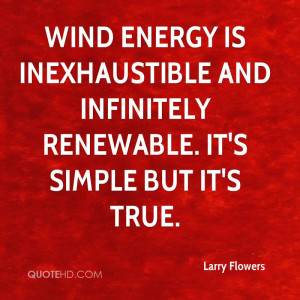 Wind energy is inexhaustible and infinitely renewable. It's simple but ...