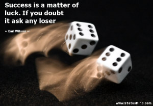 ... . If you doubt it ask any loser - Earl Wilson Quotes - StatusMind.com