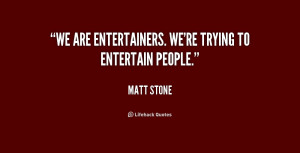 """We are entertainers. We're trying to entertain people."""""""