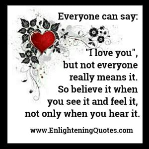 Everyone can say I Love you, but not everyone really means it