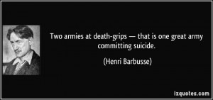 ... grips — that is one great army committing suicide. - Henri Barbusse