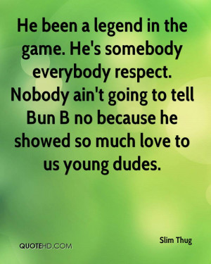 Thug Quotes Slim-thug-quote-he-been-a-legend-in-the-game-hes-somebody ...