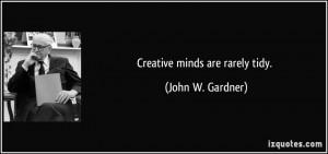 Creative minds are rarely tidy. - John W. Gardner