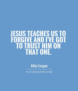 Trust Quotes Forgive Quotes Billy Corgan Quotes