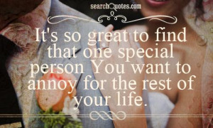 It's so great to find that one special person You want to annoy for ...