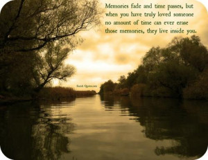 Memories fade and time passes but when you have truly loved someone no ...