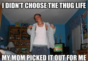 Mom Picked Out For Me Thug Life Funny Meme