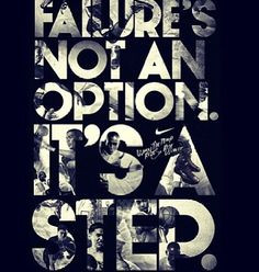 Failures not an option. Its a step. Get up and try again. - So true ...
