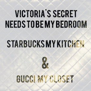 gucci, home, life, love, pretty, quotes, starbucks, victoria's secret