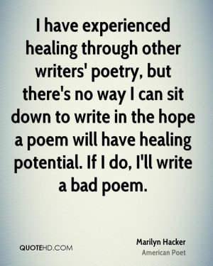 poetry, but there's no way I can sit down to write in the hope a poem ...