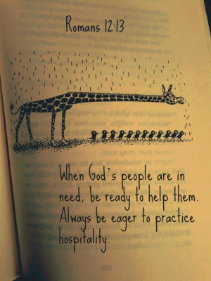 ... need, be ready to help them. Always be eager to practice hospitality