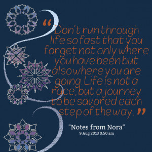 Quotes Picture: don't run through life so fast that you forget not ...