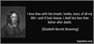 ... shall but love thee better after death. - Elizabeth Barrett Browning