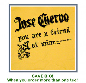 Funny Patron Tequila Quotes Jose cuervo tequila t shirt