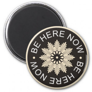 Word Quotes ~Be Here Now~Inspirational magnet