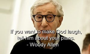 woody allen, quotes, sayings, meaningful, wisdom, plans, god