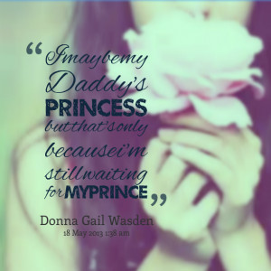 Quotes Picture: i may be my daddy's princess but that's only because i ...
