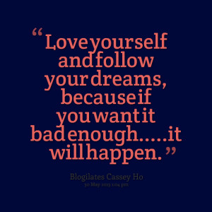 Quotes Picture: love yourself and follow your dreams, because if you ...