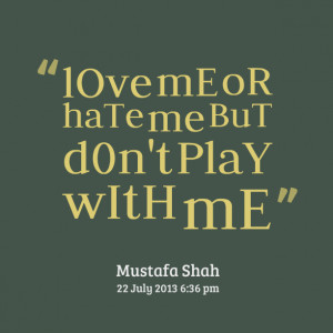 Quotes Picture: love me or hate me but d0n't play with me