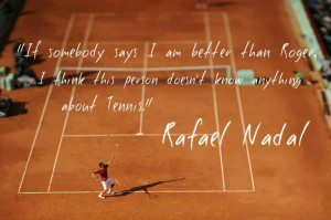 Quote By Rafael Nadal on Roger Federer: If somebody says i am better ...