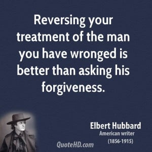 ... of the man you have wronged is better than asking his forgiveness