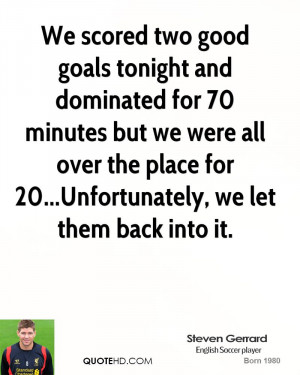 We scored two good goals tonight and dominated for 70 minutes but we ...