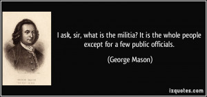... is the whole people except for a few public officials. - George Mason