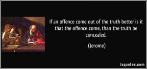If an offence come out of the truth better is it that the offence come ...