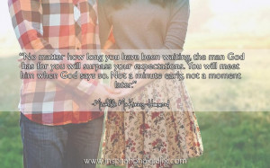 No matter how long you have been waiting, the man God has for you will ...