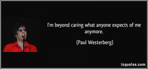 quote-i-m-beyond-caring-what-anyone-expects-of-me-anymore-paul ...
