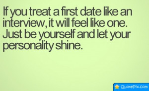 If You Treat A First Date Like An Interview, It Will Feel Like One..