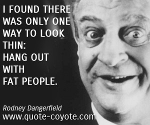 Rodney Dangerfield Funny Quotes