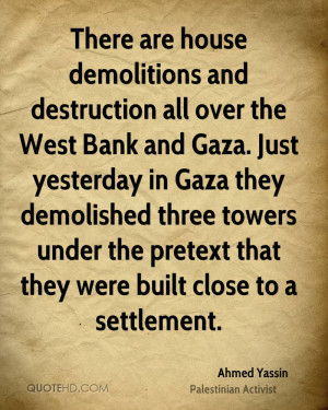 There are house demolitions and destruction all over the West Bank and ...