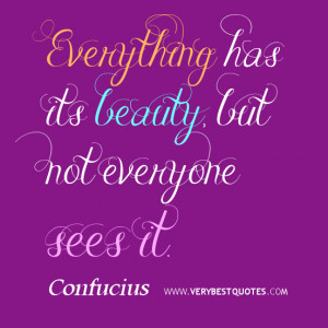 beauty quotes, Everything has its beauty, but not everyone sees it.