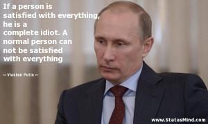 ... be satisfied with everything - Vladimir Putin Quotes - StatusMind.com