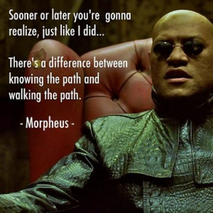 ... There's a difference between knowing the path and walking the path
