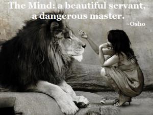The Mind: a beautiful servant, a dangerous master.