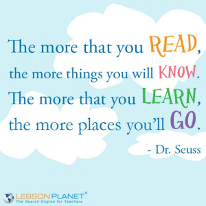 ... The more that you learn, the more places you'll go.
