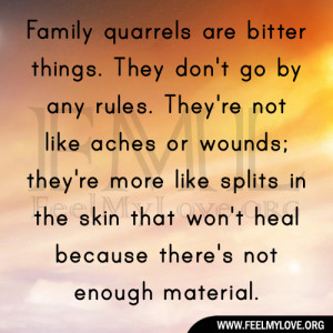 Family quarrels are bitter things. They don't go by any rules. They ...