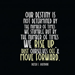 ... we rise up, dust ourselves off and move forward.