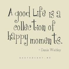 good life is a collection of happy moments... #quotes More