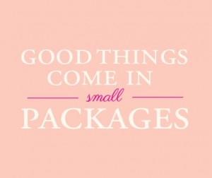 good things come in small packages