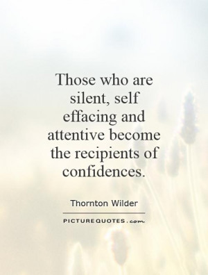 ... and attentive become the recipients of confidences. Picture Quote #1